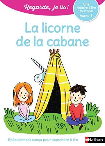Regarde, je lis - Lecture CP Niveau 1 - La licorne de la cabane par Eric Battut
