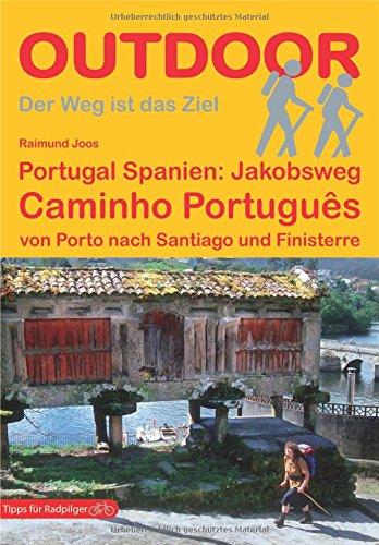 Preisvergleich Produktbild Portugal Spanien: Jakobsweg Caminho Português von Porto nach Santiago und Finisterre (Der Weg ist das Ziel)