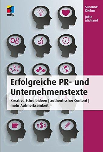 Erfolgreiche PR- und Unternehmenstexte: Kreative Schreibideen | authentischer Content | mehr Aufmerksamkeit (mitp Business)