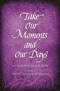 Take Our Moments # 2: An Anabaptist Prayer Book Advent through Pentecost by [Boers, Arthur Paul]