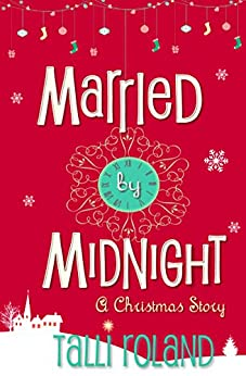 Married by Midnight: A Christmas Story by [Roland, Talli]