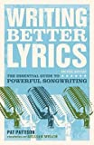 Pat Pattison: Writing Better Lyrics : The Essential Guide to Powerful Songwriting (Paperback); 2010 Edition