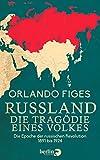 Russland. Die Tragödie eines Volkes: Die Epoche der russischen Revolution 1891 bis 1924 - Orlando Figes