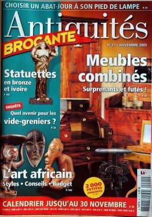 ANTIQUITES BROCANTE [No 91] du 01/11/2005 - ABAT-JOUR ET PIED DE LAMPE - MEUBLES COMBINES - STATUETTES EN BRONZE ET IVOIRE - LES VIDE-GRENIERS - ART AFRICAIN. MASQUES