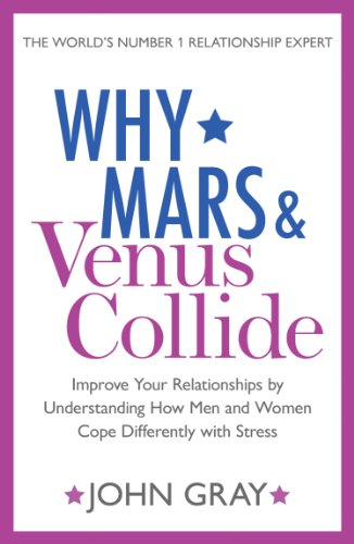 Why Mars and Venus Collide: Improve Your Relationships by Understanding How Men and Women Cope Differently with Stress (English Edition) por John Gray