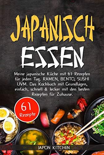 JAPANISCH ESSEN: Meine japanische Küche mit 61 Rezepten für jeden Tag. RAMEN, BENTO, SUSHI UVM. Das Kochbuch mit Grundlagen, einfach, schnell & lecker mit den besten Rezepten für Zuhause.