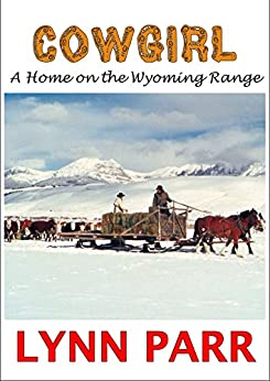 Cowgirl: A Home on the Wyoming Range by [Parr, Lynn]