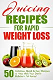 Juicing Recipes for Rapid Weight Loss: 50 Delicious, Quick & Easy Recipes to Help Melt Your Damn Stubborn Fat Away!: Juice Cleanse, Juice Diet, Juicing for Weight Loss, Juicing Books, Juicing Recipes