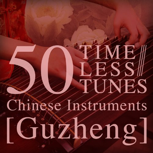 50 Timeless Tunes: Chinese Instruments - Guzheng