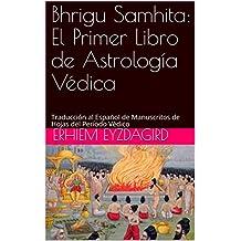 Bhrigu Samhita: El Primer Libro de Astrología Védica: Traducción al Español de Manuscritos de Hojas del Período Védico (Spanish Edition)