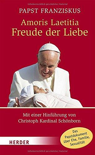 Amoris Laetitia - Freude der Liebe: Nachsynodales apostolisches Schreiben Amoris Laetitia über die Liebe in der Familie. Mit einer Hinführung von Christoph Kardinal Schönborn (HERDER spektrum)