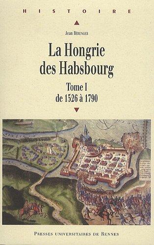 La Hongrie des Habsbourg : Tome 1, De 1526  1790