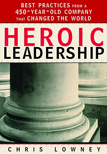 Heroic Leadership: Best Practices from a 450 Year Old Company That Changed the World por Chris Lowney