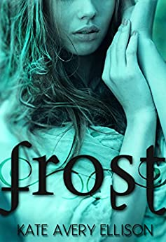 Frost (The Frost Chronicles Book 1) by [Ellison, Kate Avery]