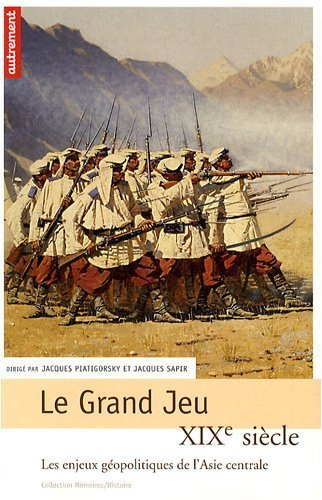 Le Grand Jeu : XIXe sicle, les enjeux gopolitiques de l'Asie centrale by Jacques Piatigorsky (2009-01-19)