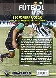 Image de Fútbol: 350 Formas Jugadas Para El Entrenamiento Integrado