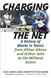 Charging the Net: A History of Blacks in Tennis from Althea Gibson and Arthur Ashe to the Williams Sisters by Cecil Harris (2007-06-07)