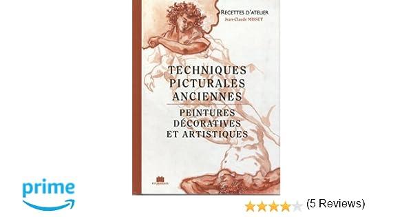 Amazon fr techniques picturales anciennes peintures décoratives et artistiques jean claude misset livres