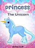 Books for Kids: Princess the Unicorn (Children's Books, Kids Books, Bedtime Stories For Kids) (Unicorns: Kids Fantasy Books Book 4)