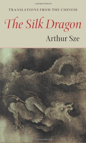The Silk Dragon: Translations from the Chinese (Kage-An Books) by Arthur Sze (2001-06-06)