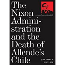 The Nixon Administration and the Death of Allende's Chile: A Case of Assisted Suicide by Jonathan Haslam (2005-09-05)
