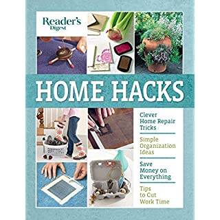 Reader's Digest Home Hacks: Clever DIY Tips and Tricks for Fixing, Organizing, Decorating, and Managing Your Household