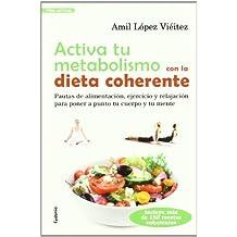 Activa tu metabolismo con la dieta coherente: PAUTAS DE ALIMENTACIÓN, EJERCICIO Y RELAJACIÓN PARA PONERA A PUNTO TU CUERPO Y TU MENTE (Vida actual)