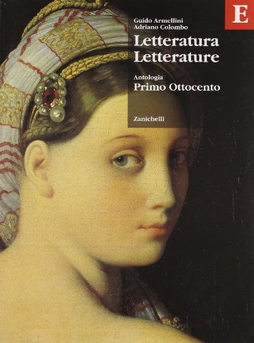 Letteratura letterature. Antologia. Volume E: Primo Ottocento. Per le Scuole superiori