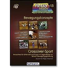 Crossover-Sport: Innovatives für Unterricht und Praxis mit Jugendlichen im Breich Bewegungsgestaltung (Praxisideen - Schriftenreihe für Bewegung, Spiel und Sport)