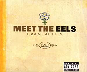 Meet The Eels : Essential Eels Vol. 1 1996-2006