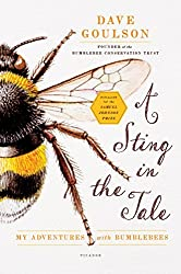 A Sting in the Tale: My Adventures with Bumblebees by Dave Goulson (2014-04-29)