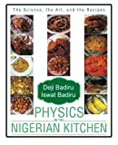 Physics in the Nigerian Kitchen: The Science, the Art, and the Recipes by Deji Badiru (2013-01-21)
