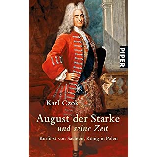 August der Starke und seine Zeit: Kurfürst von Sachsen, König in Polen