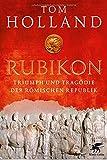 Rubikon: Triumph und Tragödie der Römischen Republik - Tom Holland