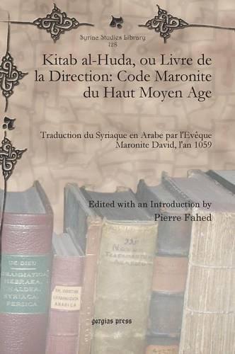Kitab al-Huda, ou Livre De La Direction: Code Maronite du Haut Moyen Age: Traduction Du Syriaque En Arabe Par l'Eveque Maronite David I'an 1059 par Pierre Fahed