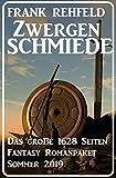 Zwergenschmiede - Das große 1628 Seiten Fantasy Romanpaket Sommer 2019