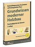 Grundwissen moderner Holzbau: Praxishandbuch für den Zimmerer -