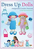 Dress Up Dolls Amigurumi Crochet Patterns: 5 big dolls with clothes, shoes, accessories, tiny bear and big carry bag patterns (Sayjai's Amigurumi Crochet Patterns)