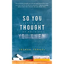 So You Thought You Knew: Letting Go of Religion (English Edition)
