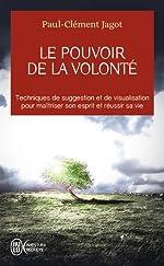 Le pouvoir de la volonté - Techniques de suggestion et de visualisation pour maîtriser son esprit et réussir sa vie de Paul-Clément Jagot