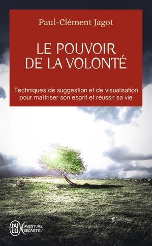 Le pouvoir de la volonté - Techniques de suggestion et de visualisation pour maîtriser son esprit et réussir sa vie par Paul-Clément Jagot