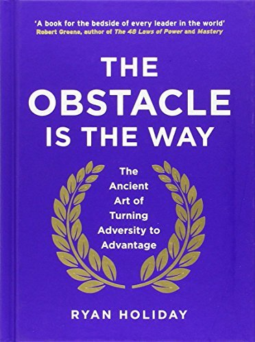 The Obstacle is the Way: The Ancient Art of Turning Adversity to Advantage: Written by Ryan Holiday, 2014 Edition, Publisher: Profile Books [Hardcover]