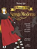 Il manuale della strega moderna. Incantesimi, talismani e ricette per scoprire il tuo potere