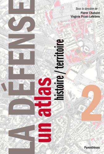 La Dfense : Tome 2, Un atlas histoire / territoire
