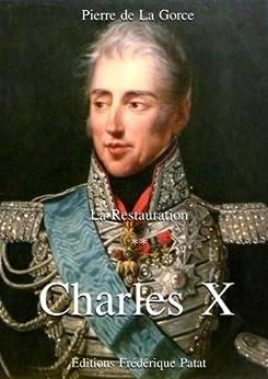 Charles X (La Restauration t. 2) par [de La Gorce, Pierre]