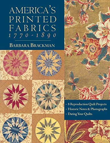 America's Printed Fabrics 1770-1890. . 8 Reproduction Quilt Projects . Historic Notes & Photographs . Dating Your Quilts - Print on Demand Edition: 8 ... Notes and Photographs - Dating Your Quilt