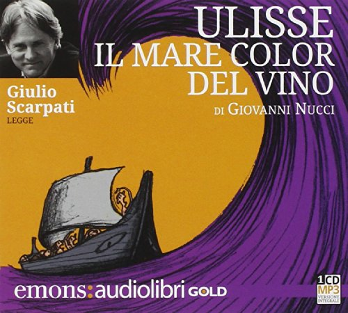 Ulisse. Il mare color del vino letto da Giulio Scarpati. Audiolibro. CD Audio formato MP3