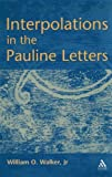 Interpolations in the Pauline Letters (Journal for the Study of the New Testament Supplement) by William Walker Jr. (2002-02-28)