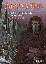 Arghentur, tome 2 : La forteresse d'argent par Sigrid Renaud