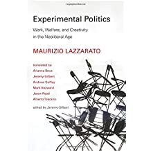Experimental Politics: Work, Welfare, and Creativity in the Neoliberal Age (Technologies of Lived Abstraction)